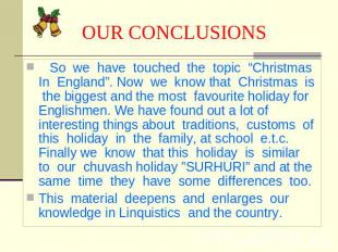 "OUR CONCLUSIONS So we have touched the topic ""Christmas In England"". Now we know"