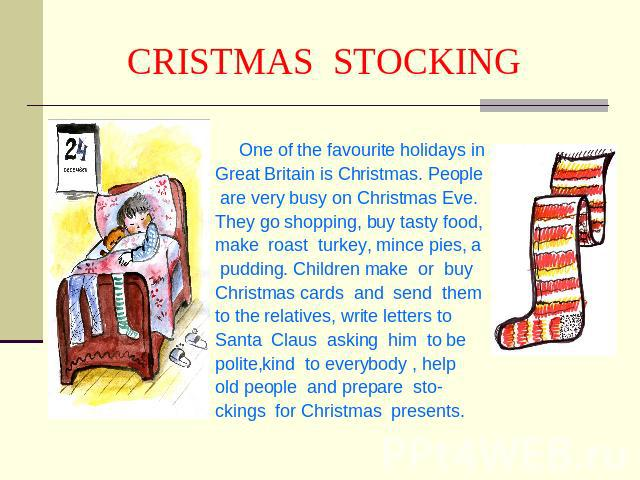 CRISTMAS STOCKING One of the favourite holidays inGreat Britain is Christmas. People are very busy on Christmas Eve. They go shopping, buy tasty food,make roast turkey, mince pies, a pudding. Children make or buy Christmas cards and send them to the…