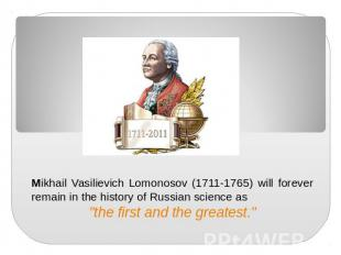 Mikhail Vasilievich Lomonosov (1711-1765) will forever remain in the history of
