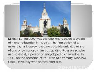 Mikhail Lomonosov was the one who created a system of higher education in Russia