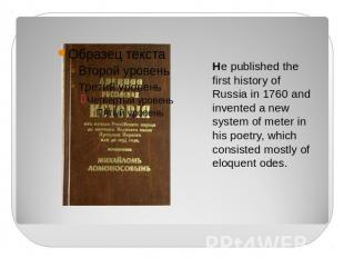 He published the first history of Russia in 1760 and invented a new system of me