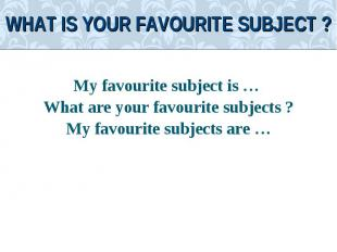 My favourite subject is … My favourite subject is … What are your favourite subj