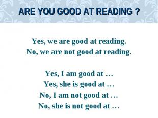 Yes, we are good at reading.Yes, we are good at reading.No, we are not good at r