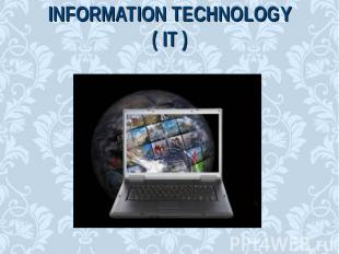 Information Technology( IT )