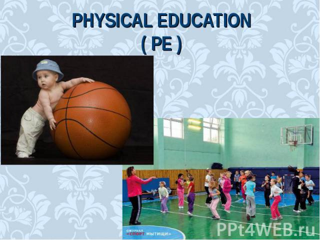 Physical Education( PE )