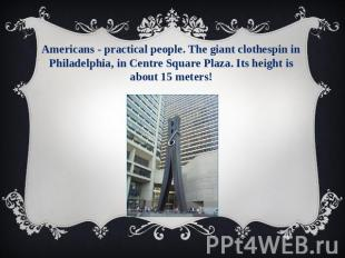 Americans - practical people. The giant clothespin in Philadelphia, in Centre Sq