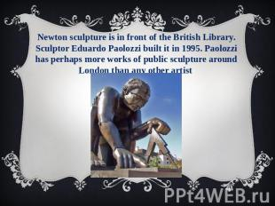 Newton sculpture is in front of the British Library. Sculptor Eduardo Paolozzi b