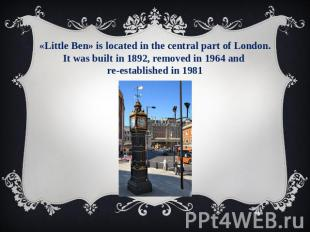 «Little Ben» is located in the central part of London. It was built in 1892, rem