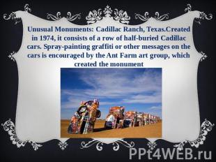 Unusual Monuments: Cadillac Ranch, Texas.Created in 1974, it consists of a row o