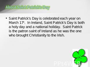 Saint Patrick's Day is celebrated each year on March 17th.  In Ireland, Saint Pa