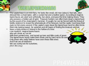 The Leprechaun is an Irish fairy. He looks like small, old man (about 2 feet tal