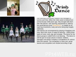 Irish dancing is an ancient tradition that managed to survive over time. When th