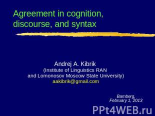 Agreement in cognition, discourse, and syntaxAndrej A. Kibrik (Institute of Ling