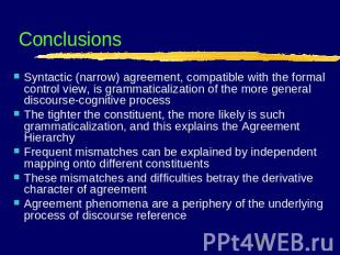Conclusions Syntactic (narrow) agreement, compatible with the formal control vie