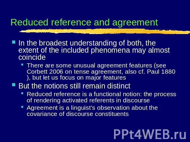 Reduced reference and agreement In the broadest understanding of both, the extent of the included phenomena may almost coincideThere are some unusual agreement features (see Corbett 2006 on tense agreement, also cf. Paul 1880), but let us focus on m…