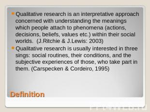 Qualitative research is an interpretative approach concerned with understanding