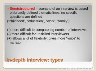 Semistructured – scenario of an interview is based on broadly defined thematic l