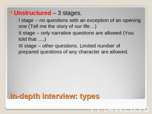 Unstructured – 3 stages. I stage – no questions with an exception of an opening