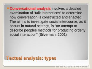 "Conversational analysis involves a detailed examination of ""talk interactions"" t"