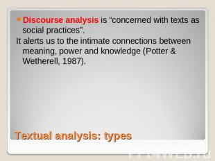 "Discourse analysis is ""concerned with texts as social practices"". It alerts us t"