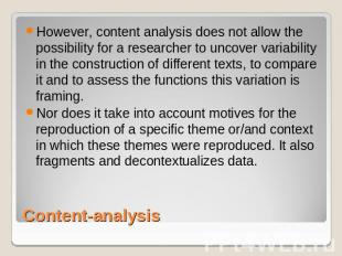 However, content analysis does not allow the possibility for a researcher to unc