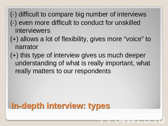"(-) difficult to compare big number of interviews(-) even more difficult to conduct for unskilled interviewers(+) allows a lot of flexibility, gives more ""voice"" to narrator(+) this type of interview gives us much deeper understanding of what is rea…"