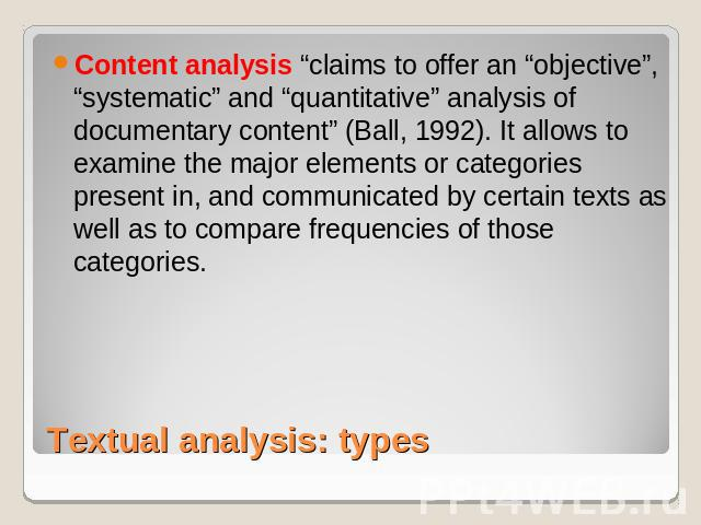 "Content analysis ""claims to offer an ""objective"", ""systematic"" and ""quantitative"" analysis of documentary content"" (Ball, 1992). It allows to examine the major elements or categories present in, and communicated by certain texts as well as to compar…"