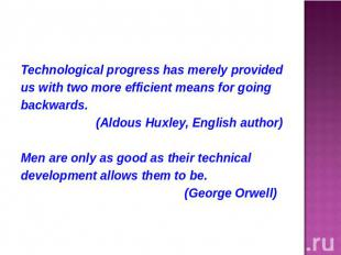 Technological progress has merely providedus with two more efficient means for g