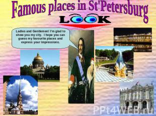 Famous places in St'Petersburg Ladies and Gentlemen! I'm glad to show you my cit
