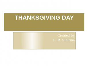 THANKSGIVING DAY Created by E. R. Sibirina