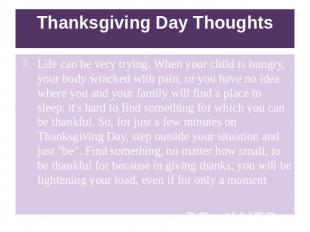 Thanksgiving Day Thoughts Life can be very trying. When your child is hungry, yo