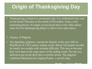 Origin of Thanksgiving Day Thanksgiving is America's preeminent day. It is celeb