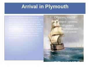 Arrival in Plymouth The pilgrims reached Plymouth rock on December 11th 1620, af