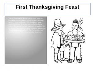 First Thanksgiving Feast It is said that Pilgrims learnt to grow corn, beans and