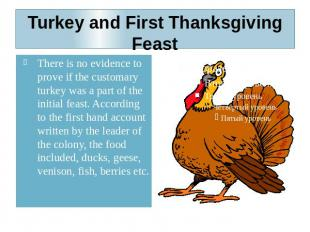 Turkey and First Thanksgiving Feast There is no evidence to prove if the customa