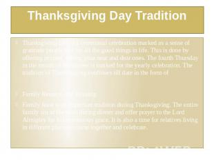 Thanksgiving Day Tradition Thanksgiving Day is a communal celebration marked as