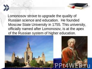 Lomonosov strove to upgrade the quality of Russian science and education. He fou