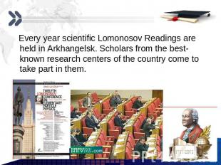 Every year scientific Lomonosov Readings are held in Arkhangelsk. Scholars from