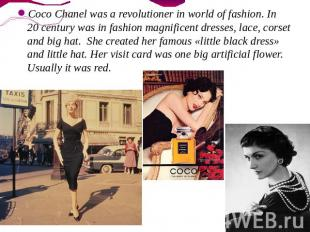 Coco Chanel was a revolutioner in world of fashion. In 20 century was in fashion