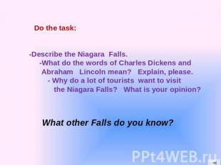 -Describe the Niagara Falls. -What do the words of Charles Dickens and Abraham L