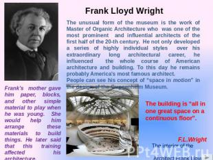 Frank Lloyd Wright The unusual form of the museum is the work of Master of Organ