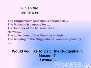 The Guggenheim Museum is situated in … The Museum is famous for … The founder of