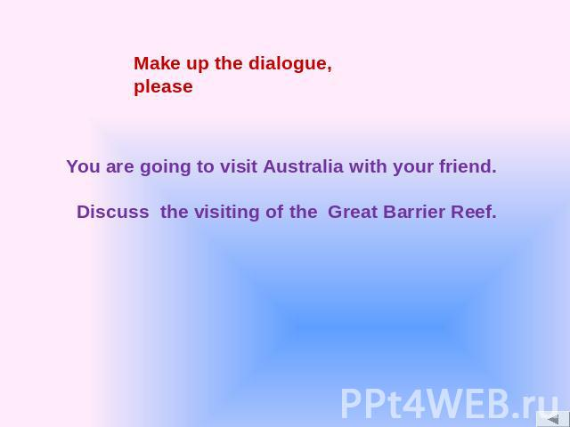 You are going to visit Australia with your friend. Discuss the visiting of the Great Barrier Reef.