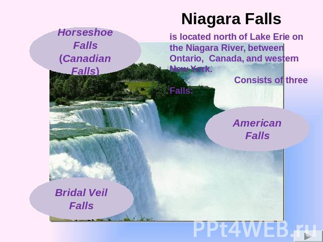 is located north of Lake Erie on the Niagara River, between Ontario, Canada, and western New York. Consists of three Falls: