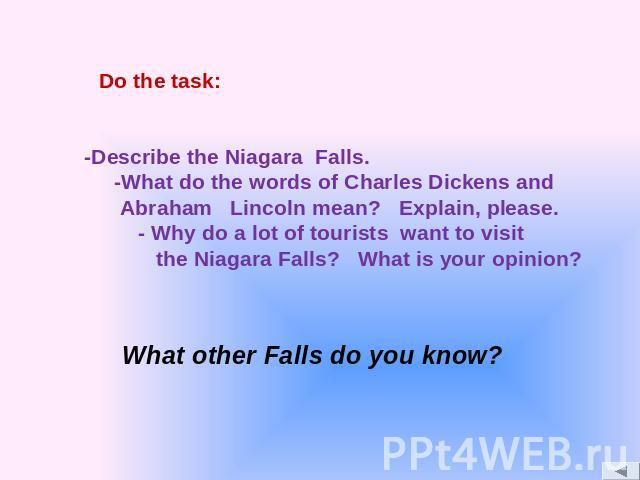 -Describe the Niagara Falls. -What do the words of Charles Dickens and Abraham Lincoln mean? Explain, please. - Why do a lot of tourists want to visit the Niagara Falls? What is your opinion?