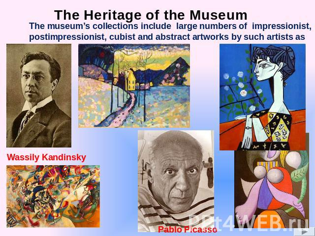 The Heritage of the Museum The museum's collections include large numbers of impressionist, postimpressionist, cubist and abstract artworks by such artists as