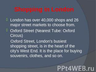 London has over 40,000 shops and 26 major street markets to choose from. London