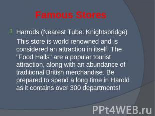 Harrods (Nearest Tube: Knightsbridge) Harrods (Nearest Tube: Knightsbridge) This