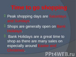 Peak shopping days are Saturdays and Sundays. Peak shopping days are Saturdays a