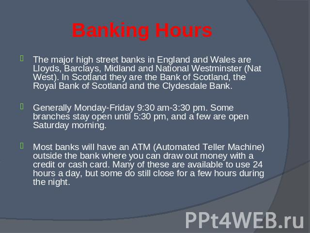 The major high street banks in England and Wales are Lloyds, Barclays, Midland and National Westminster (Nat West). In Scotland they are the Bank of Scotland, the Royal Bank of Scotland and the Clydesdale Bank. The major high street banks in England…
